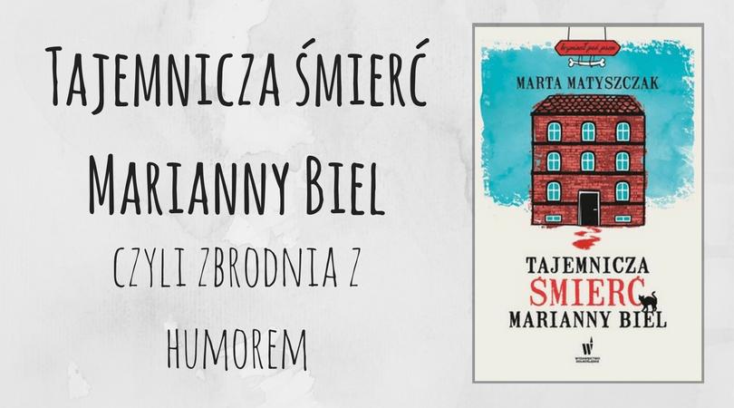 Tajemnicza śmierć Marianny Biel - Marta Matyszczak || Zielona Małpa