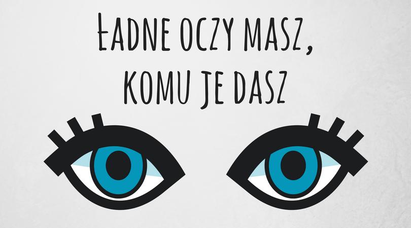 ładne oczy masz