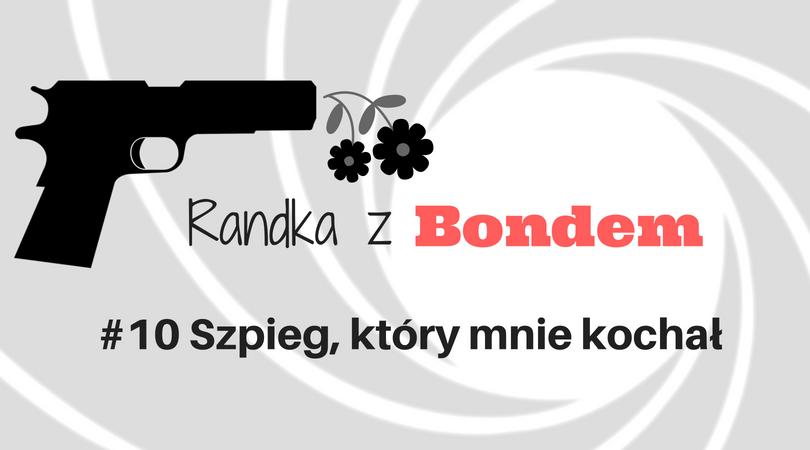 Szpieg, który mnie kochał Randka z Bondem recenzja