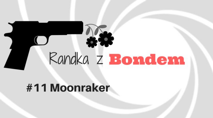 Randka z Bondem Moonraker recenzja