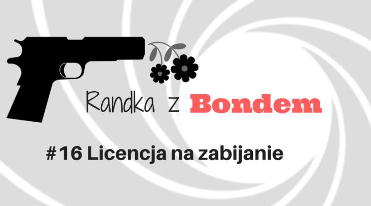 Randka z Bondem Licencja na zabijanie recenzja