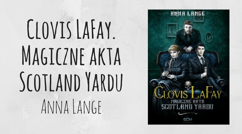 Clovis LaFay. Magiczne akta Scotland Yardu Anna Lange