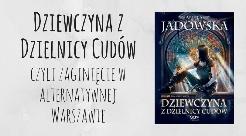 Dziewczyna z Dzielnicy Cudów - Aneta Jadowska