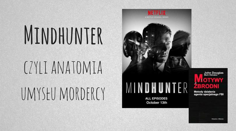 Mindhunter, czyli anatomia umysłu mordercy