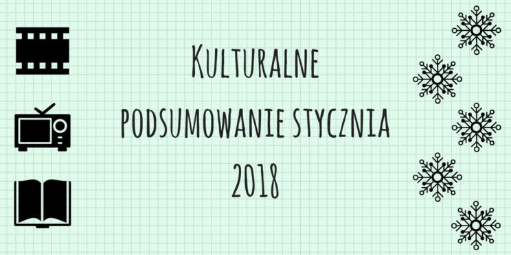 Kulturalne podsumowanie stycznia 2018
