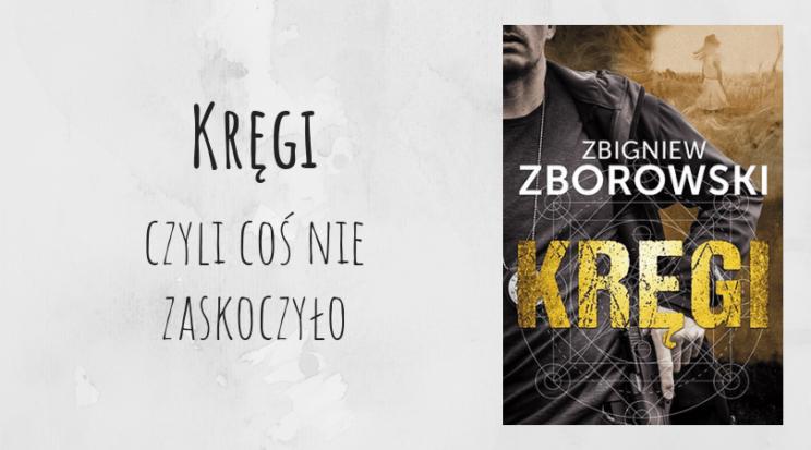 Kręgi, czyli coś nie zaskoczyło Zbigniew Zborowski