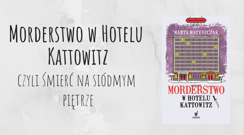 Morderstwo w Hotelu Kattowitz recenzja Marta Matyszczak