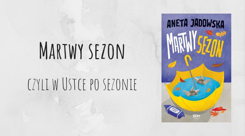 Martwy sezon Aneta Jadowska recenzja SQN