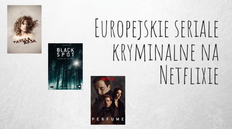 netflix Europejskie seriale kryminalne na Netflixie