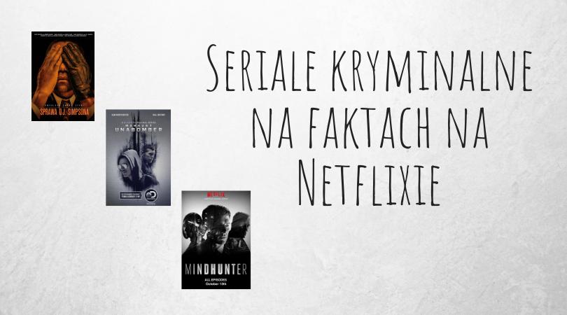 Seriale kryminalne na faktach na Netflixie na czas kwarantanny