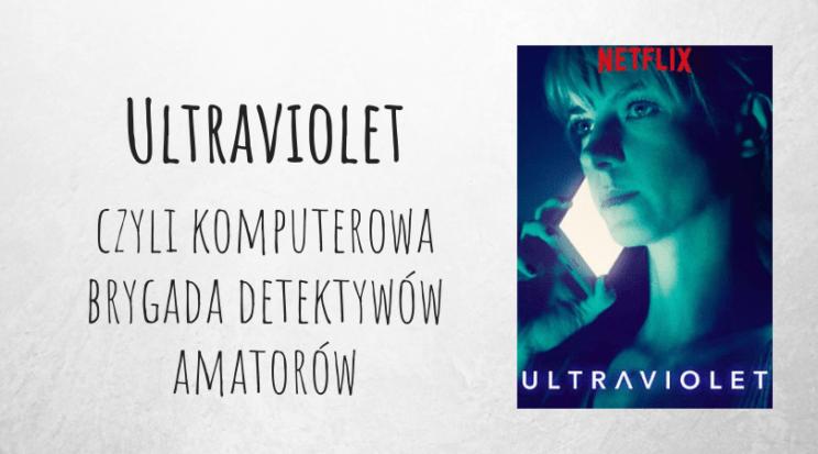 Ultraviolet serial kryminalny Netflix AXN recenzja