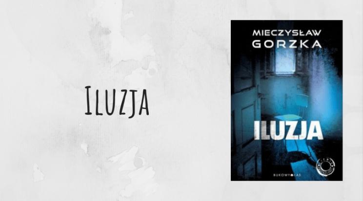 Iluzja Mieczysław Gorzka recenzja wydawnictwo Bukowy Las