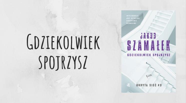 Gdziekolwiek spojrzysz Jakub Szamałek wydawnictwo WAB recenzja